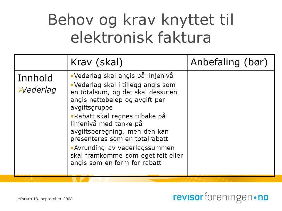 eforum 18. september 2008 Behov og krav knyttet til elektronisk faktura Krav (skal)Anbefaling (bør) Innhold  Vederlag Vederlag skal angis på linjeniv