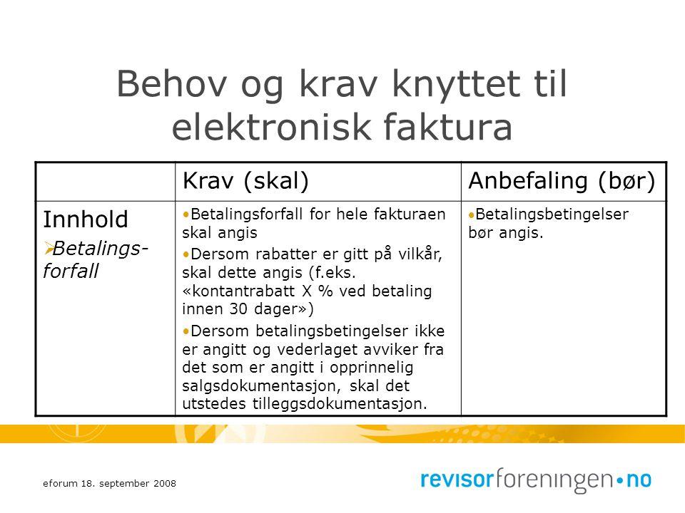 eforum 18. september 2008 Behov og krav knyttet til elektronisk faktura Krav (skal)Anbefaling (bør) Innhold  Betalings- forfall Betalingsforfall for