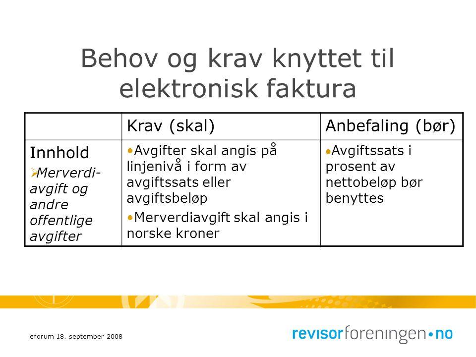eforum 18. september 2008 Behov og krav knyttet til elektronisk faktura Krav (skal)Anbefaling (bør) Innhold  Merverdi- avgift og andre offentlige avg
