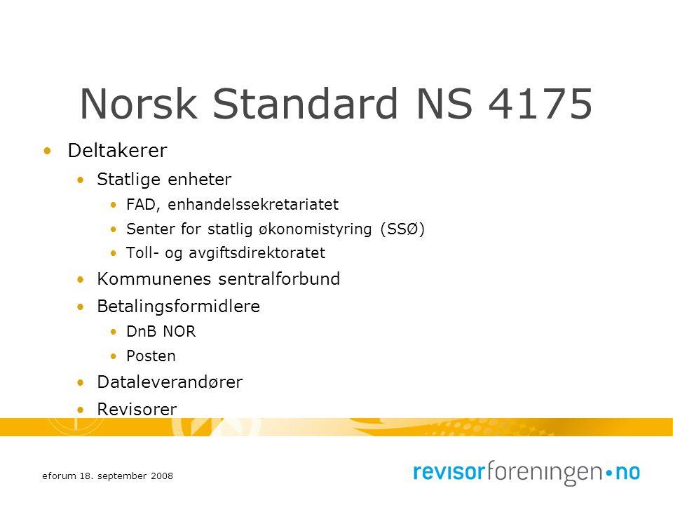 eforum 18. september 2008 Norsk Standard NS 4175 Deltakerer Statlige enheter FAD, enhandelssekretariatet Senter for statlig økonomistyring (SSØ) Toll-