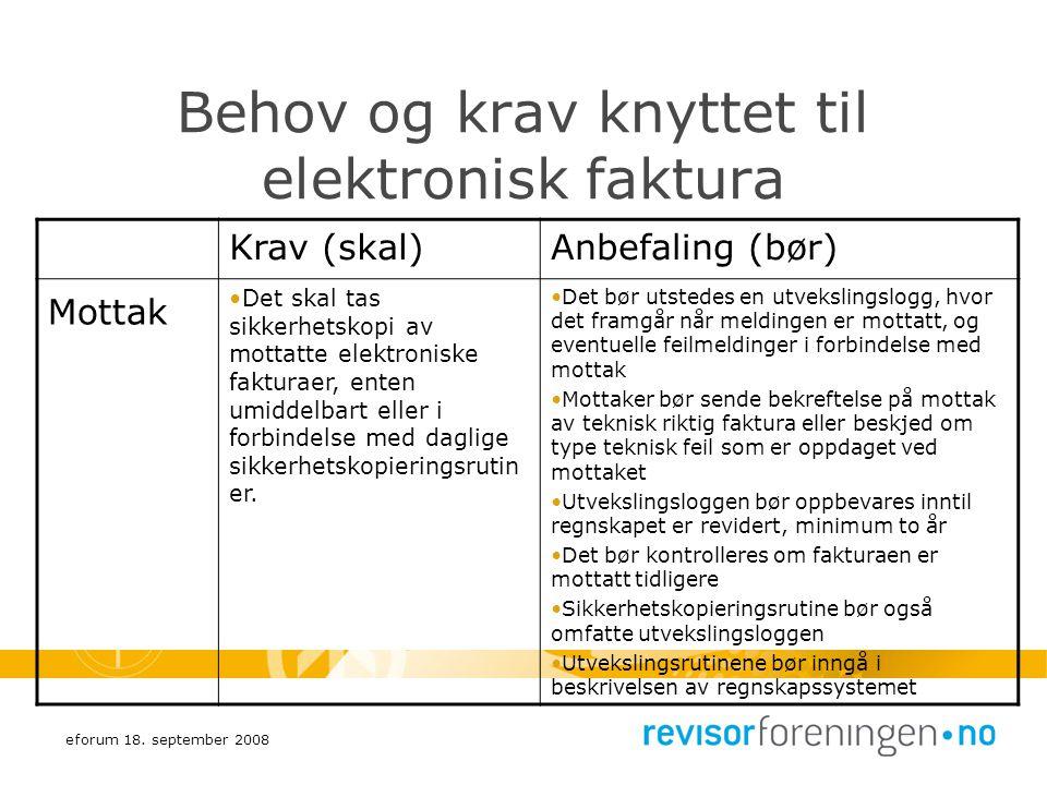 eforum 18. september 2008 Behov og krav knyttet til elektronisk faktura Krav (skal)Anbefaling (bør) Mottak Det skal tas sikkerhetskopi av mottatte ele