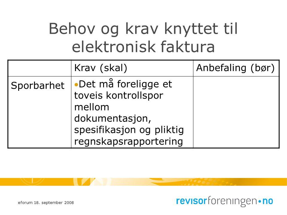 eforum 18. september 2008 Behov og krav knyttet til elektronisk faktura Krav (skal)Anbefaling (bør) Sporbarhet Det må foreligge et toveis kontrollspo