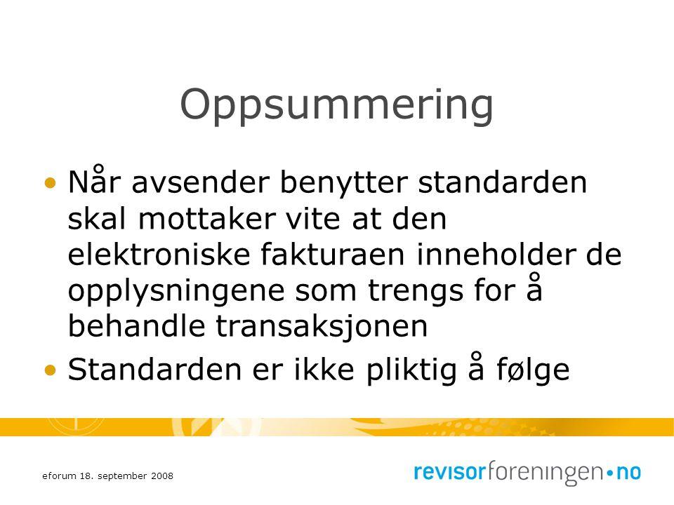 eforum 18. september 2008 Oppsummering Når avsender benytter standarden skal mottaker vite at den elektroniske fakturaen inneholder de opplysningene s