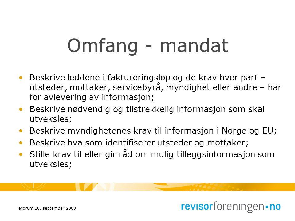 eforum 18. september 2008 Omfang - mandat Beskrive leddene i faktureringsløp og de krav hver part – utsteder, mottaker, servicebyrå, myndighet eller a