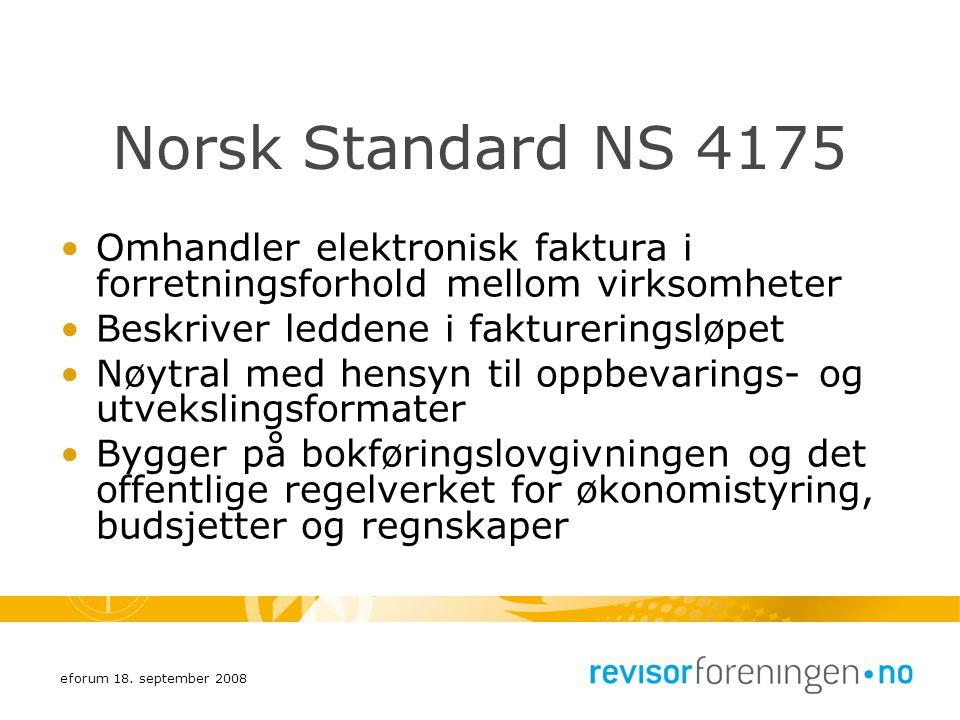 eforum 18. september 2008 Norsk Standard NS 4175 Omhandler elektronisk faktura i forretningsforhold mellom virksomheter Beskriver leddene i fakturerin