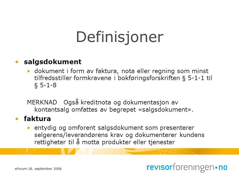eforum 18. september 2008 Definisjoner salgsdokument dokument i form av faktura, nota eller regning som minst tilfredsstiller formkravene i bokførings