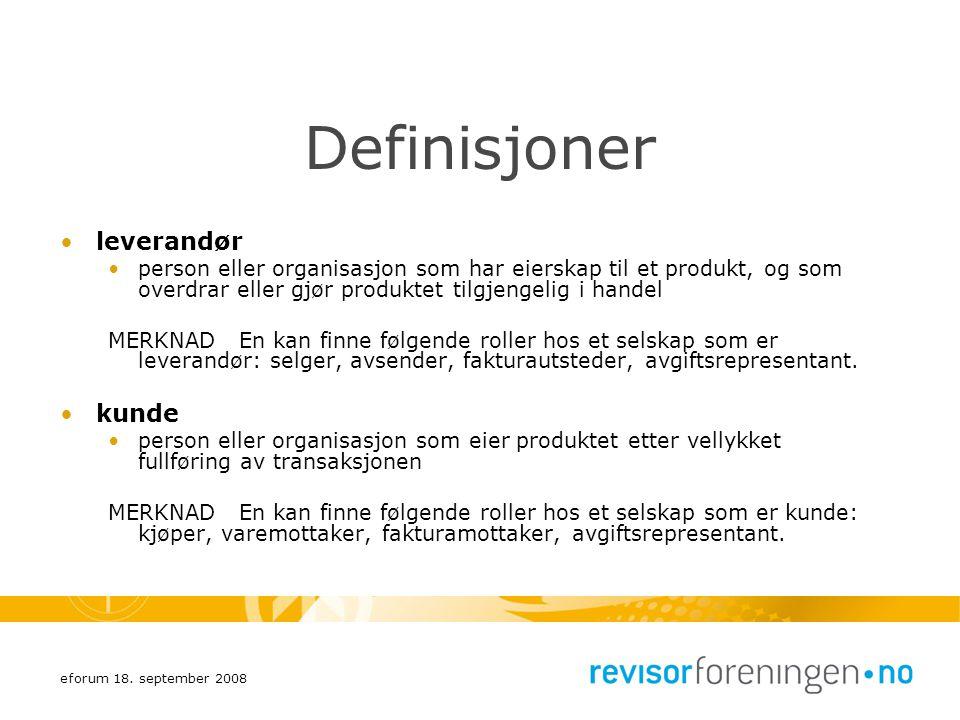 eforum 18. september 2008 Definisjoner leverandør person eller organisasjon som har eierskap til et produkt, og som overdrar eller gjør produktet tilg