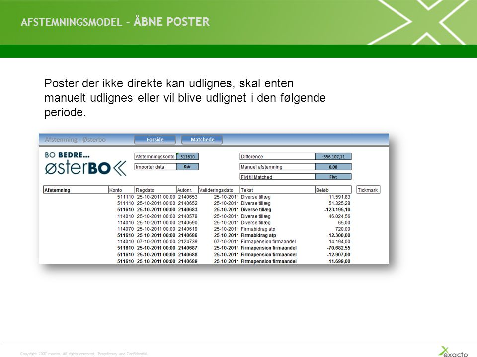 Copyright 2007 exacto. All rights reserved. Proprietary and Confidential. AFSTEMNINGSMODEL – ÅBNE POSTER Poster der ikke direkte kan udlignes, skal en