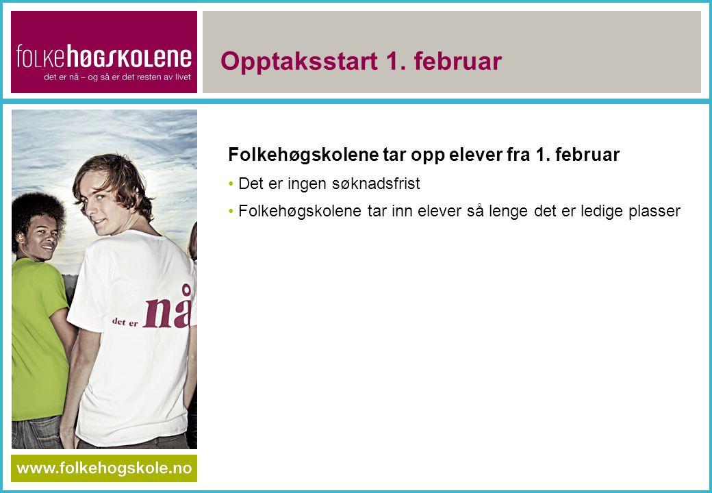 Opptaksstart 1. februar Folkehøgskolene tar opp elever fra 1. februar Det er ingen søknadsfrist Folkehøgskolene tar inn elever så lenge det er ledige
