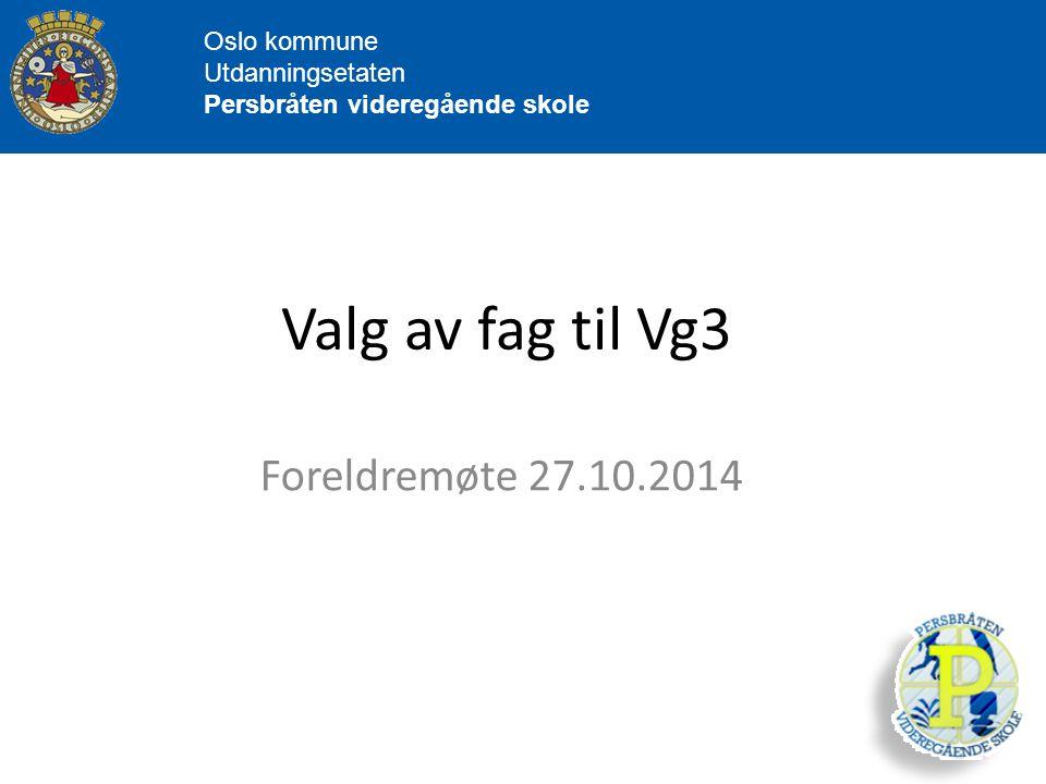 Oslo kommune Utdanningsetaten Persbråten videregående skole Valg av fag til Vg3 Foreldremøte 27.10.2014