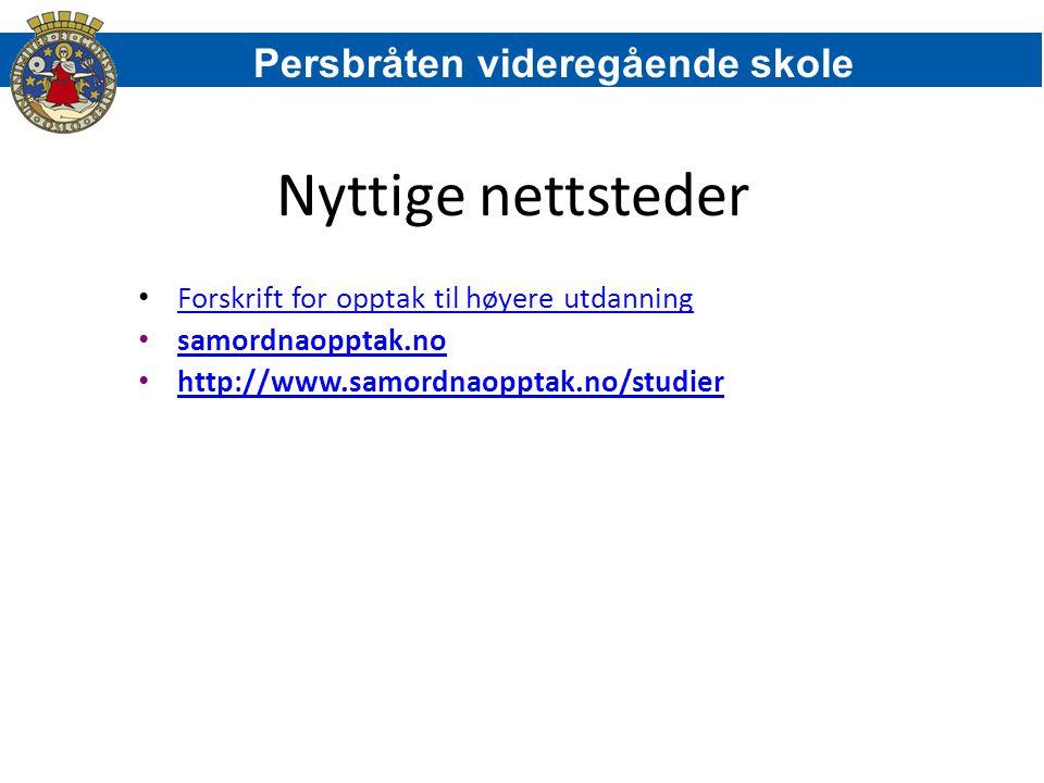 Nyttige nettsteder Forskrift for opptak til høyere utdanning samordnaopptak.no http://www.samordnaopptak.no/studier Persbråten videregående skole