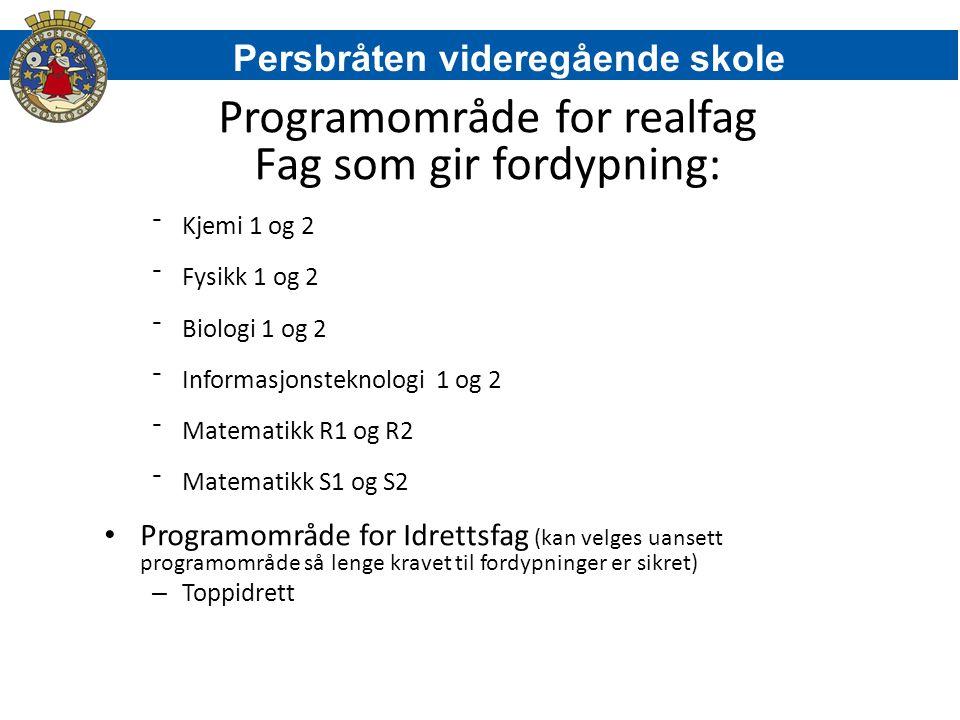 Programområde for realfag Fag som gir fordypning: ⁻Kjemi 1 og 2 ⁻Fysikk 1 og 2 ⁻Biologi 1 og 2 ⁻Informasjonsteknologi 1 og 2 ⁻Matematikk R1 og R2 ⁻Mat