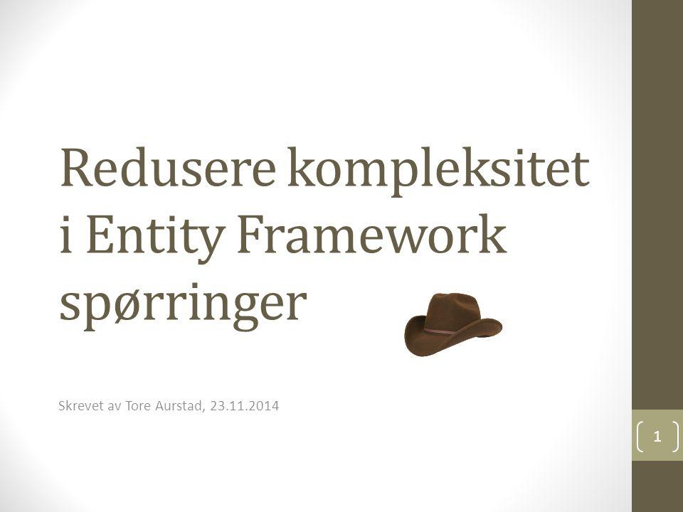 Redusere kompleksitet i Entity Framework spørringer Skrevet av Tore Aurstad, 23.11.2014 1