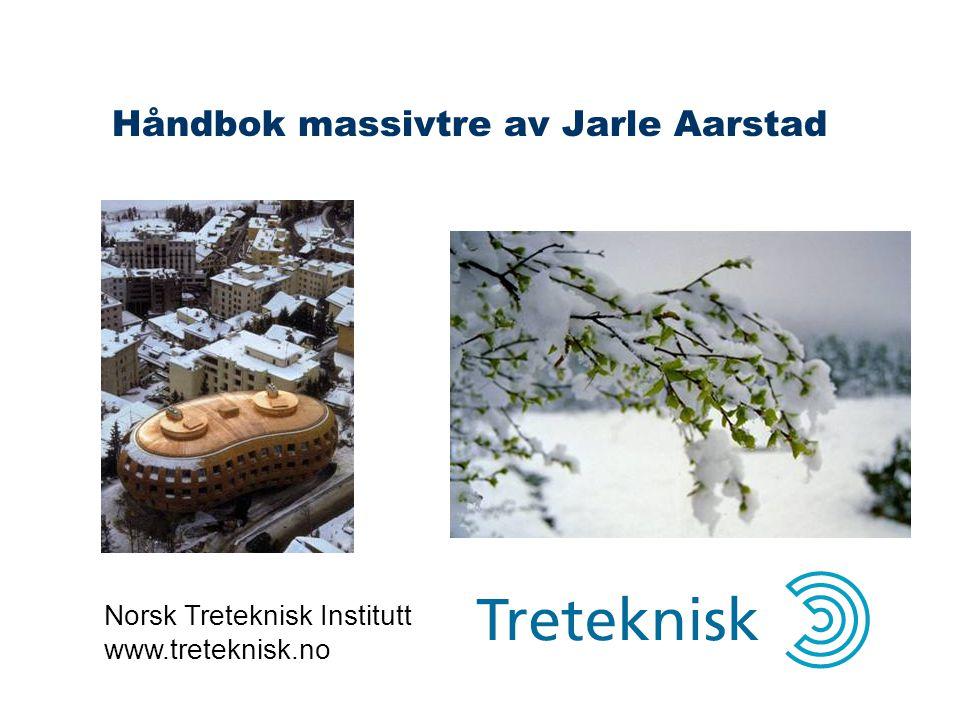 Norsk Treteknisk Institutt www.treteknisk.no Håndbok massivtre av Jarle Aarstad