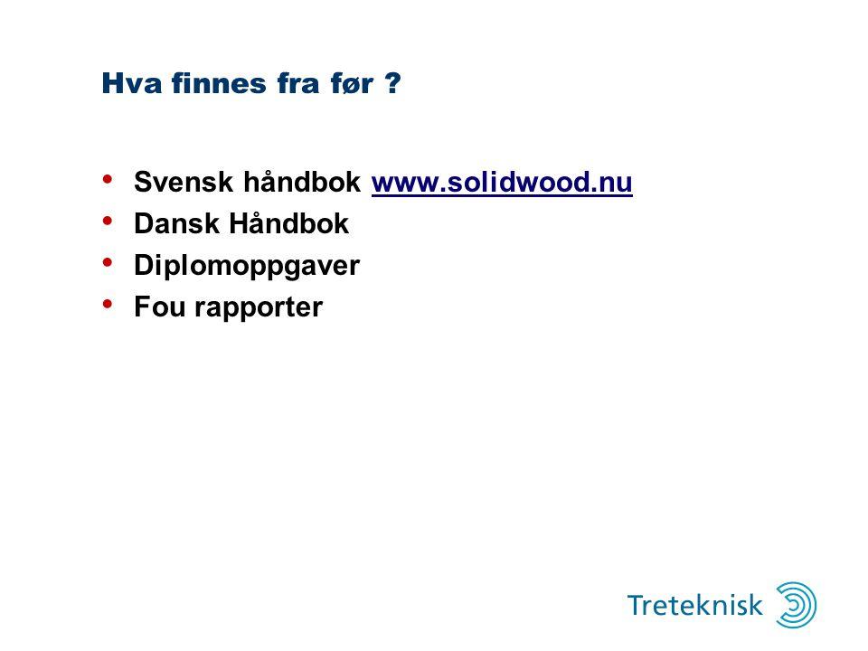 Hva finnes fra før ? Svensk håndbok www.solidwood.nuwww.solidwood.nu Dansk Håndbok Diplomoppgaver Fou rapporter
