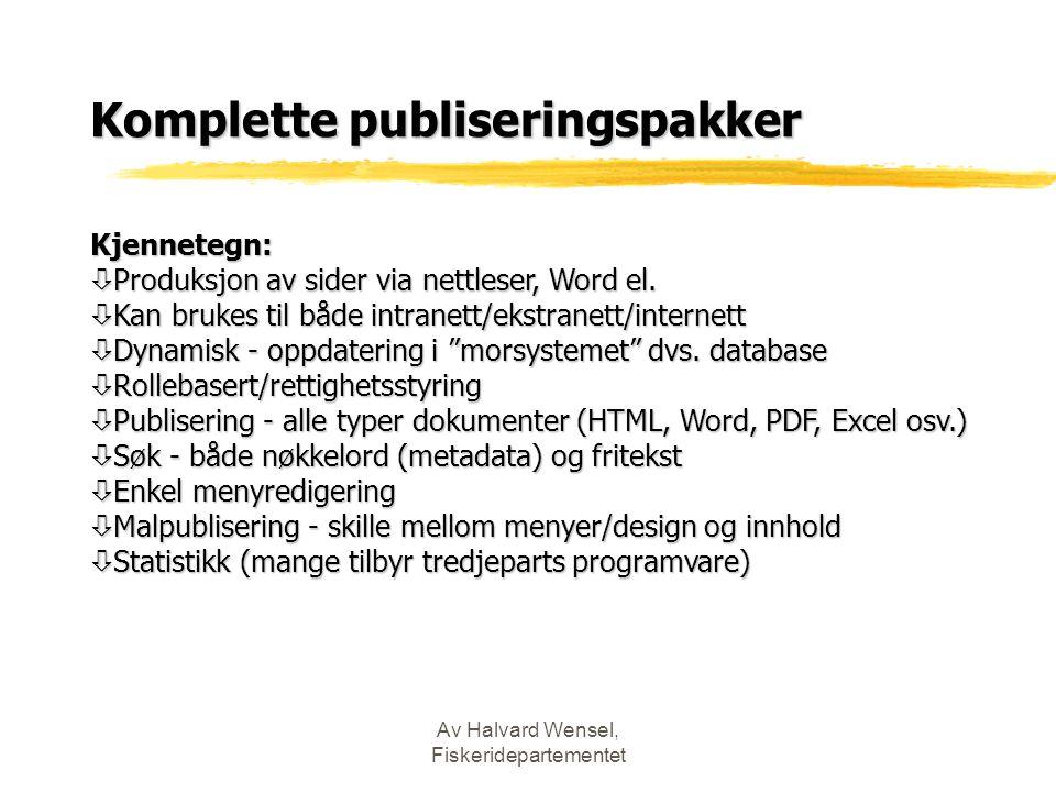 Av Halvard Wensel, Fiskeridepartementet Komplette publiseringspakker Kjennetegn: ò Produksjon av sider via nettleser, Word el.