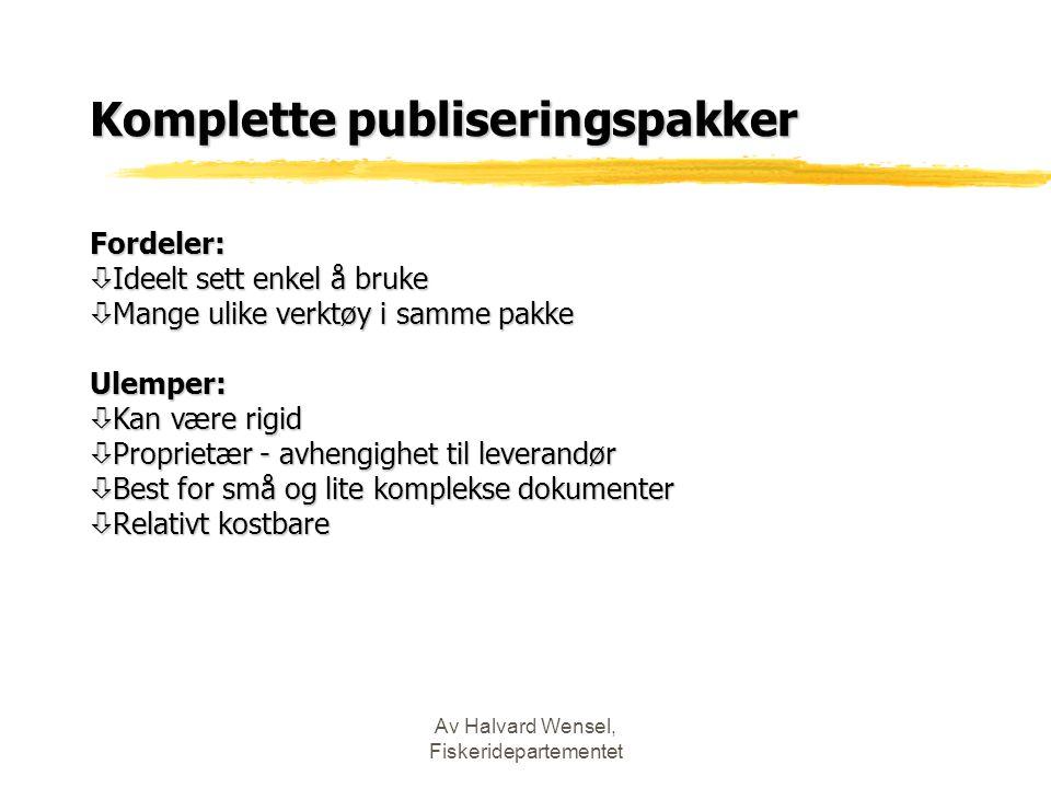 Av Halvard Wensel, Fiskeridepartementet Komplette publiseringspakker Fordeler: ò Ideelt sett enkel å bruke ò Mange ulike verktøy i samme pakke Ulemper