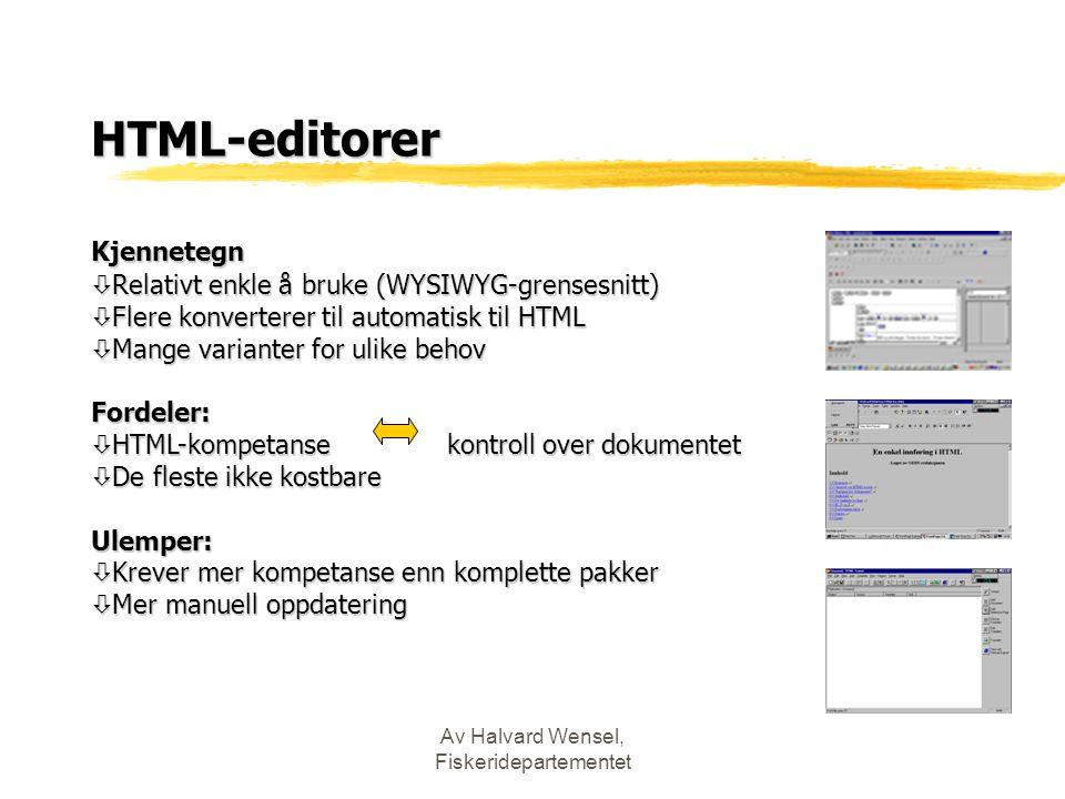 Av Halvard Wensel, Fiskeridepartementet HTML-editorer Kjennetegn ò Relativt enkle å bruke (WYSIWYG-grensesnitt) ò Flere konverterer til automatisk til