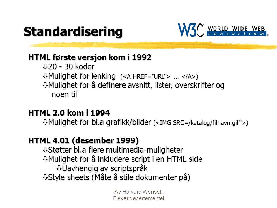 Av Halvard Wensel, Fiskeridepartementet Standardisering HTML første versjon kom i 1992 ò 20 - 30 koder ò Mulighet for lenking (... ) ò Mulighet for å