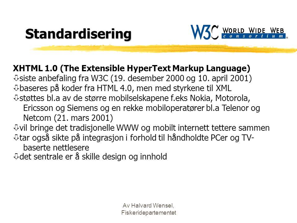 Av Halvard Wensel, Fiskeridepartementet XHTML 1.0 (The Extensible HyperText Markup Language) ò siste anbefaling fra W3C (19. desember 2000 og 10. apri