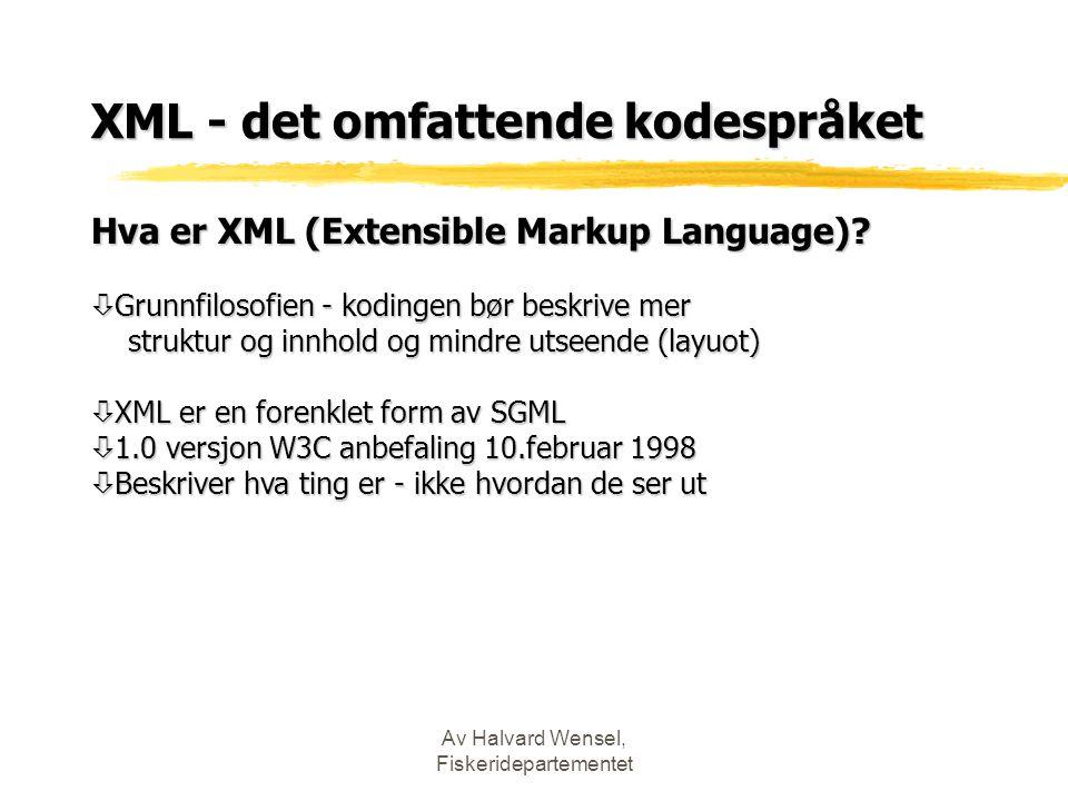 Av Halvard Wensel, Fiskeridepartementet XML - det omfattende kodespråket Hva er XML (Extensible Markup Language)? ò Grunnfilosofien - kodingen bør bes