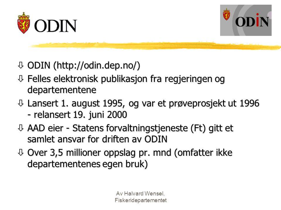 Av Halvard Wensel, Fiskeridepartementet òODIN (http://odin.dep.no/) òFelles elektronisk publikasjon fra regjeringen og departementene òLansert 1. augu