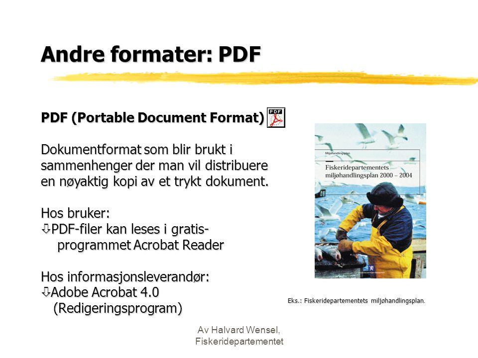 Av Halvard Wensel, Fiskeridepartementet Andre formater: PDF PDF (Portable Document Format) Dokumentformat som blir brukt i sammenhenger der man vil distribuere en nøyaktig kopi av et trykt dokument.