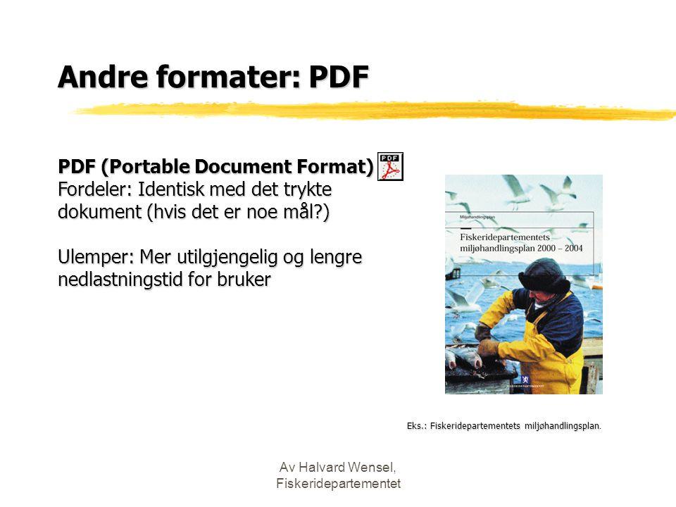 Av Halvard Wensel, Fiskeridepartementet Andre formater: PDF PDF (Portable Document Format) Fordeler: Identisk med det trykte dokument (hvis det er noe