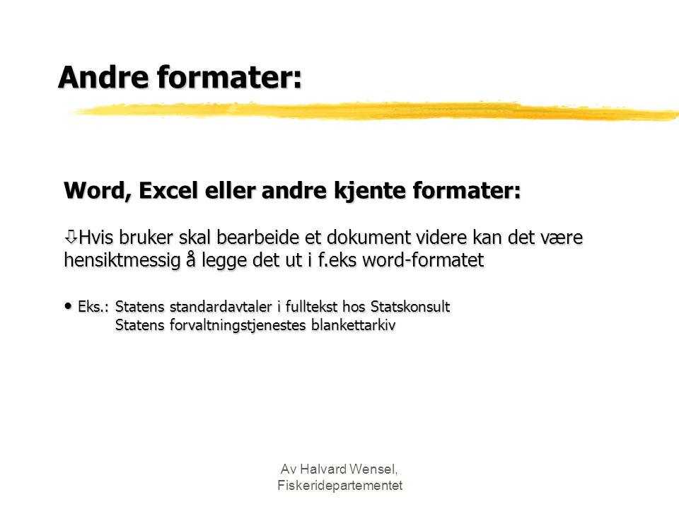 Av Halvard Wensel, Fiskeridepartementet Andre formater: Word, Excel eller andre kjente formater: ò Hvis bruker skal bearbeide et dokument videre kan d