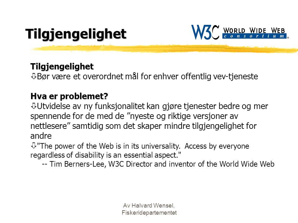 Av Halvard Wensel, Fiskeridepartementet Tilgjengelighet Tilgjengelighet ò ò Bør være et overordnet mål for enhver offentlig vev-tjeneste Hva er problemet.