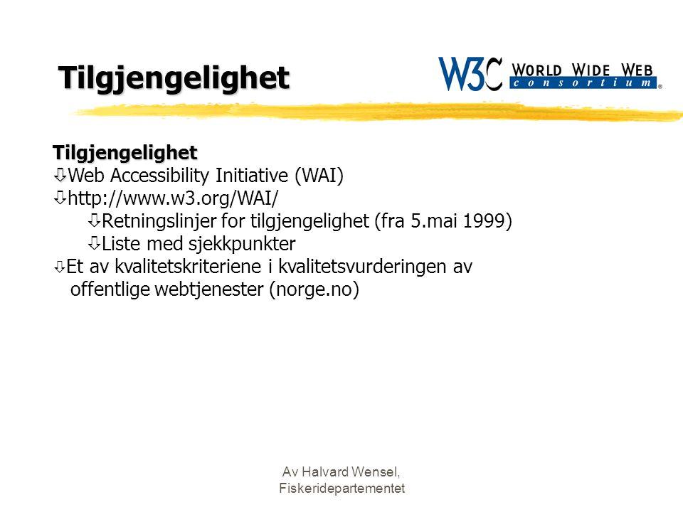Av Halvard Wensel, Fiskeridepartementet Tilgjengelighet Tilgjengelighet ò ò Web Accessibility Initiative (WAI) ò http://www.w3.org/WAI/ ò Retningslinjer for tilgjengelighet (fra 5.mai 1999) ò Liste med sjekkpunkter ò Et av kvalitetskriteriene i kvalitetsvurderingen av offentlige webtjenester (norge.no)