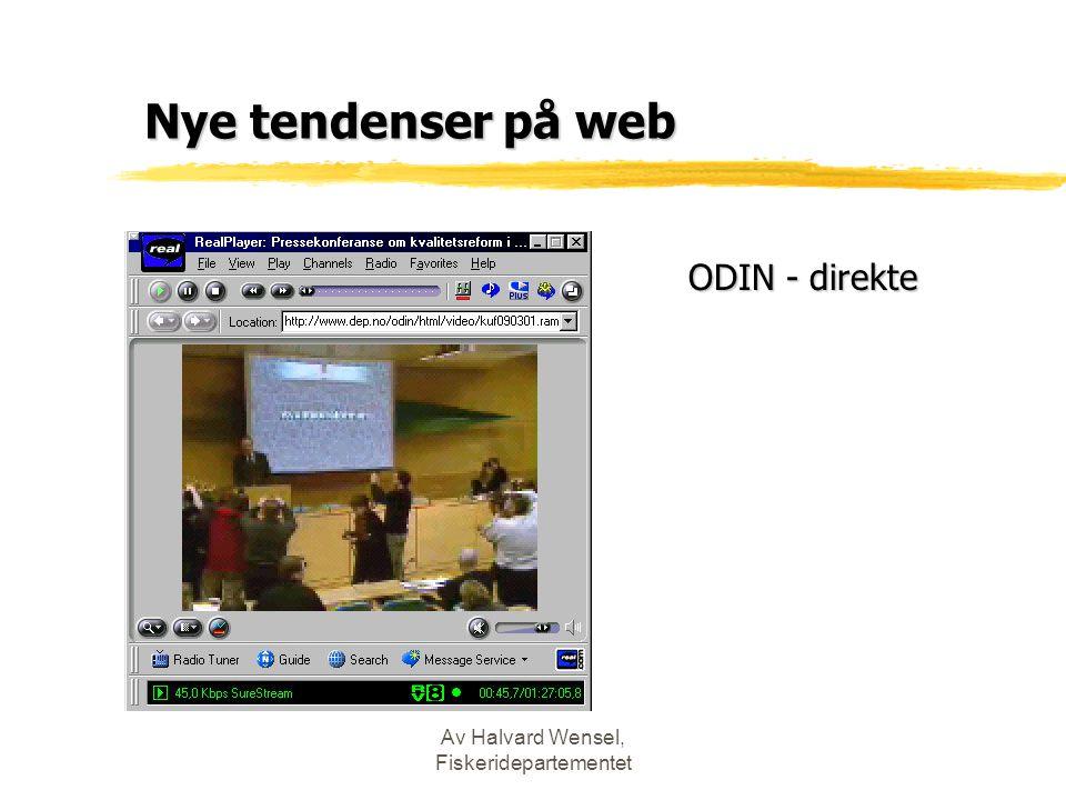 Av Halvard Wensel, Fiskeridepartementet Nye tendenser på web ODIN - direkte ODIN - direkte