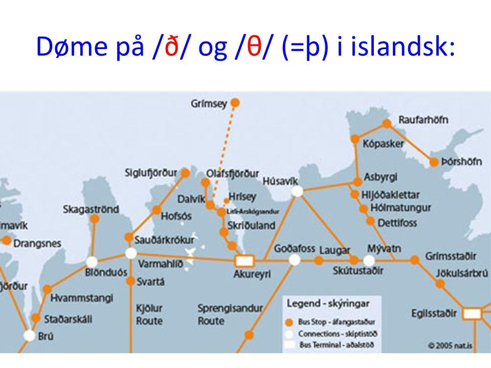 Døme på /ð/ og /θ/ (=þ) i islandsk: