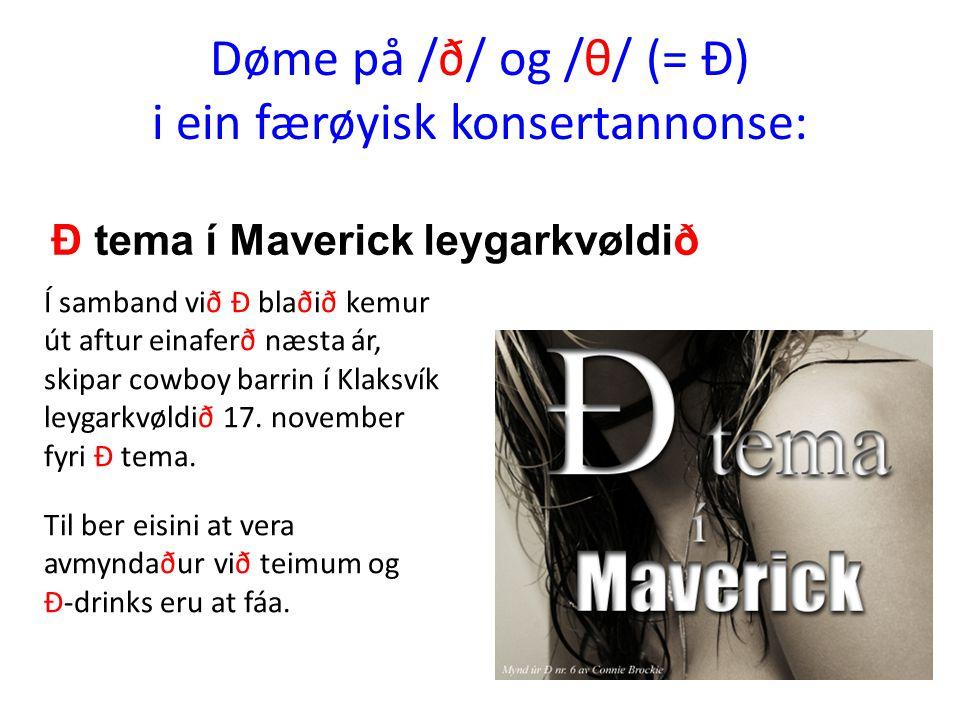 Døme på /ð/ og /θ/ (= Ð) i ein færøyisk konsertannonse: Í samband við Ð blaðið kemur út aftur einaferð næsta ár, skipar cowboy barrin í Klaksvík leyga