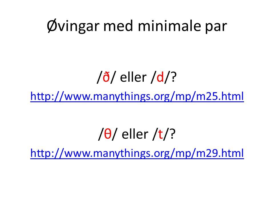 Øvingar med minimale par /ð/ eller /d/? http://www.manythings.org/mp/m25.html /θ/ eller /t/? http://www.manythings.org/mp/m29.html