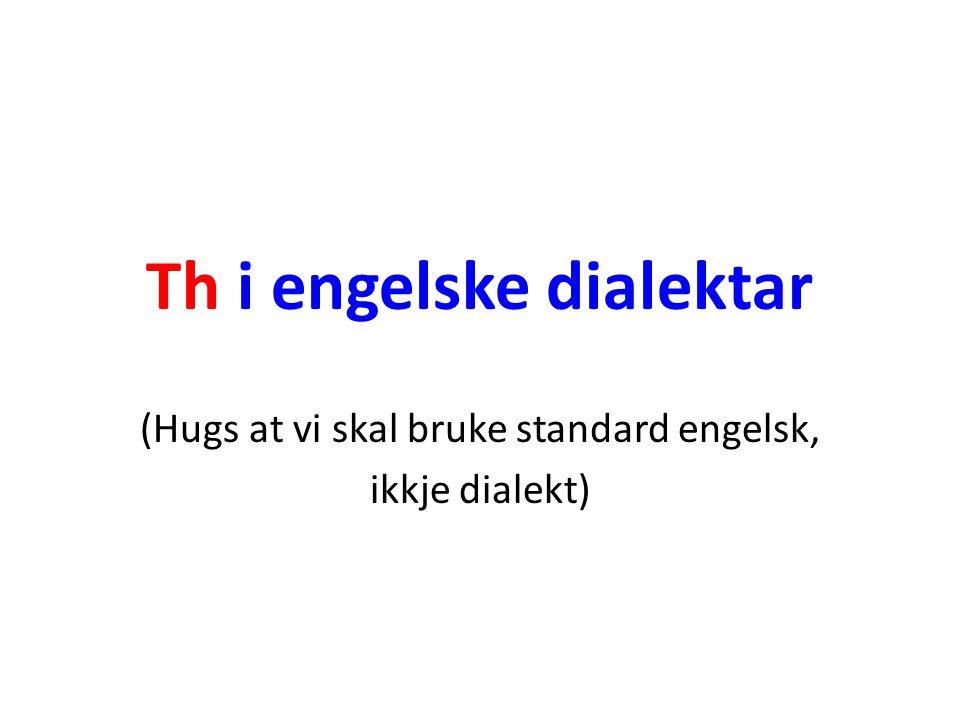 Th i engelske dialektar (Hugs at vi skal bruke standard engelsk, ikkje dialekt)