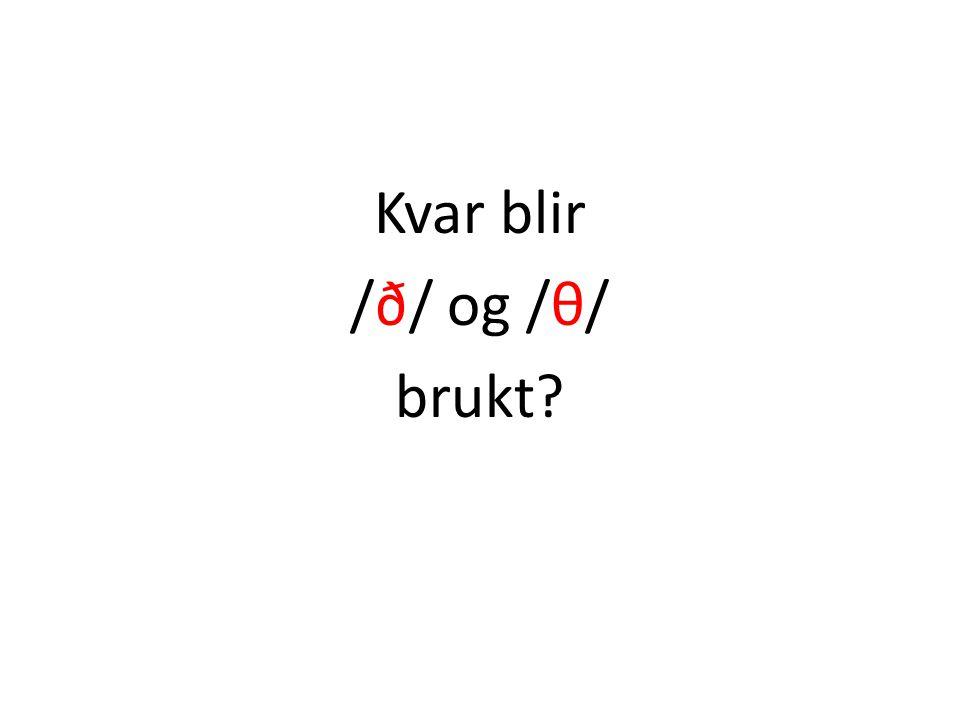 Kvar blir /ð/ og /θ/ brukt?