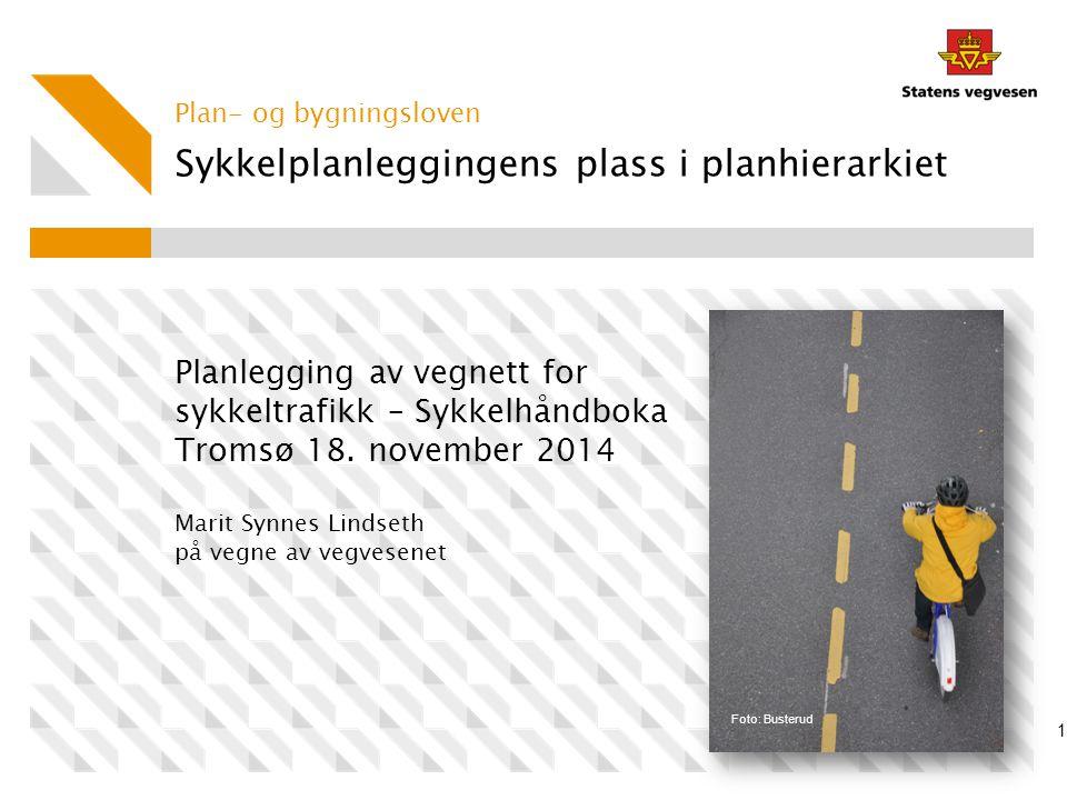 Plan- og bygningsloven 1 Sykkelplanleggingens plass i planhierarkiet Planlegging av vegnett for sykkeltrafikk – Sykkelhåndboka Tromsø 18.