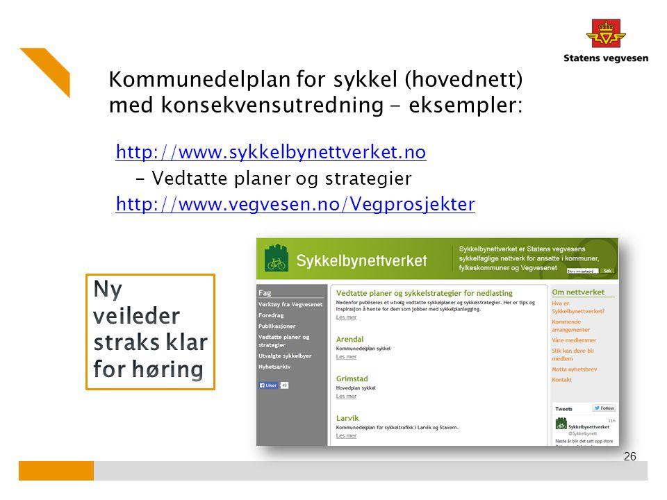 Kommunedelplan for sykkel (hovednett) med konsekvensutredning - eksempler: http://www.sykkelbynettverket.no - Vedtatte planer og strategier http://www.vegvesen.no/Vegprosjekter 26