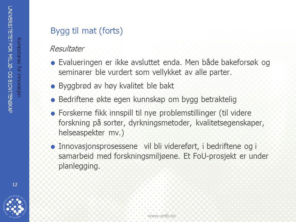 UNIVERSITETET FOR MILJØ- OG BIOVITENSKAP www.umb.no Kompetanse for innovasjon 12 Bygg til mat (forts) Resultater  Evalueringen er ikke avsluttet enda