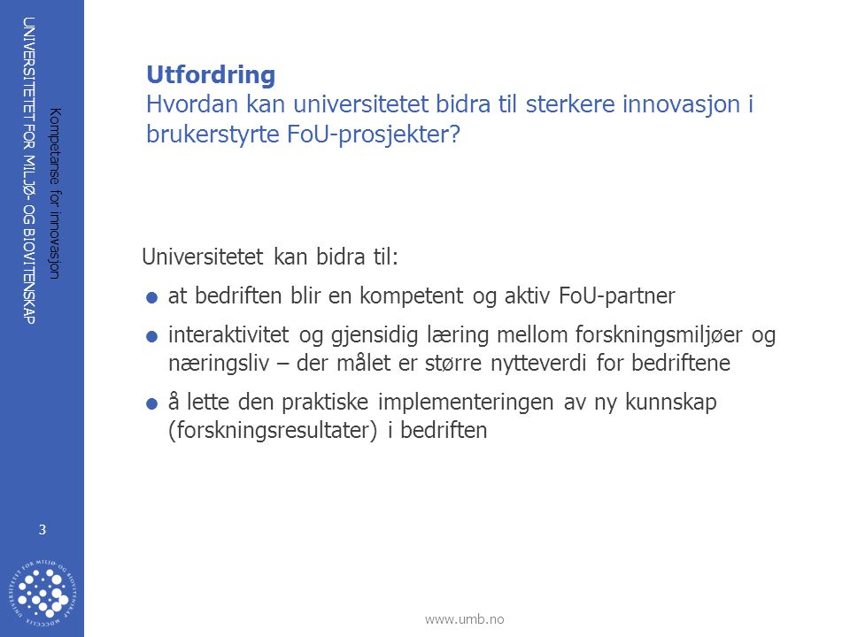 UNIVERSITETET FOR MILJØ- OG BIOVITENSKAP www.umb.no Kompetanse for innovasjon 14 Videre 2005: Erfaringer fra 4 piloter ved UMB og 2 ved UiB er evaluert.