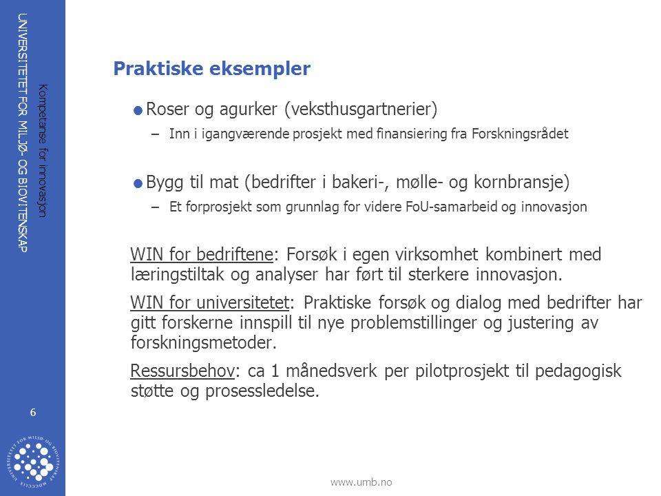 UNIVERSITETET FOR MILJØ- OG BIOVITENSKAP www.umb.no Kompetanse for innovasjon 6 Praktiske eksempler  Roser og agurker (veksthusgartnerier) –Inn i iga