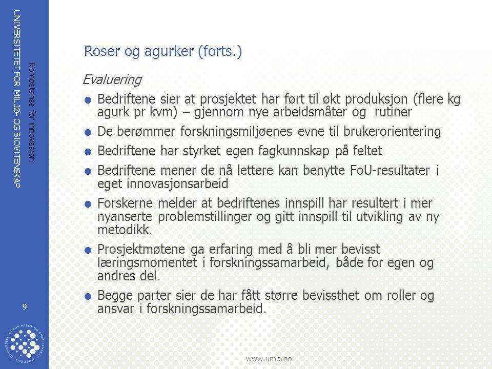 UNIVERSITETET FOR MILJØ- OG BIOVITENSKAP www.umb.no Kompetanse for innovasjon 9 Roser og agurker (forts.) Evaluering  Bedriftene sier at prosjektet h