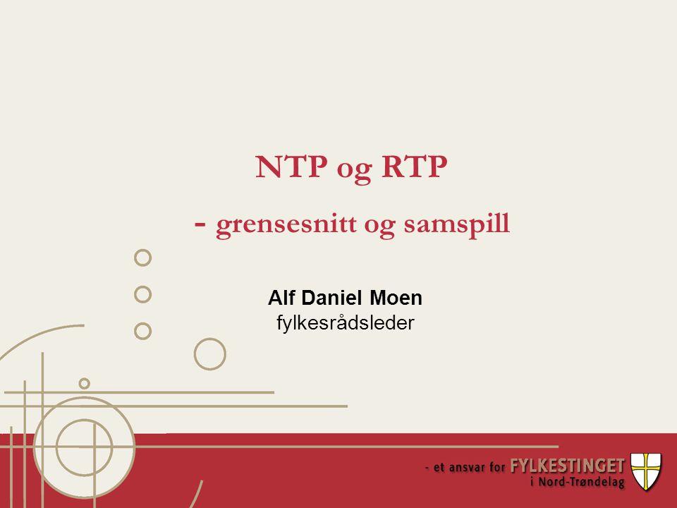 NTP og RTP - grensesnitt og samspill Alf Daniel Moen fylkesrådsleder