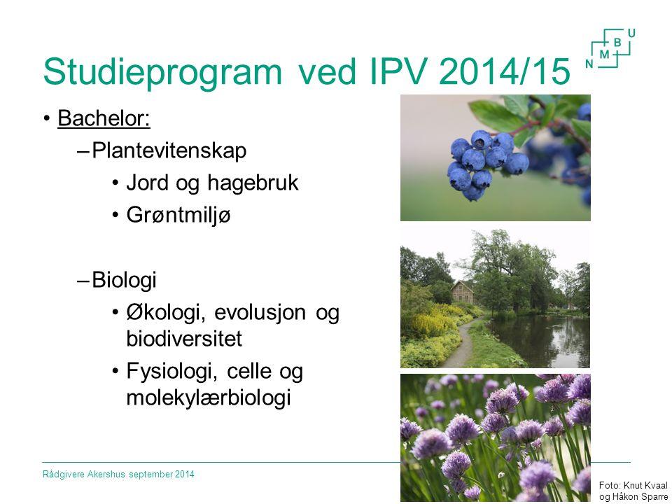 Studieprogram ved IPV 2014/15 Master: –Plantevitenskap –Biologi –Agroecology Rådgivere Akershus september 2014 Foto: Knut Kvaal og Håkon Sparre
