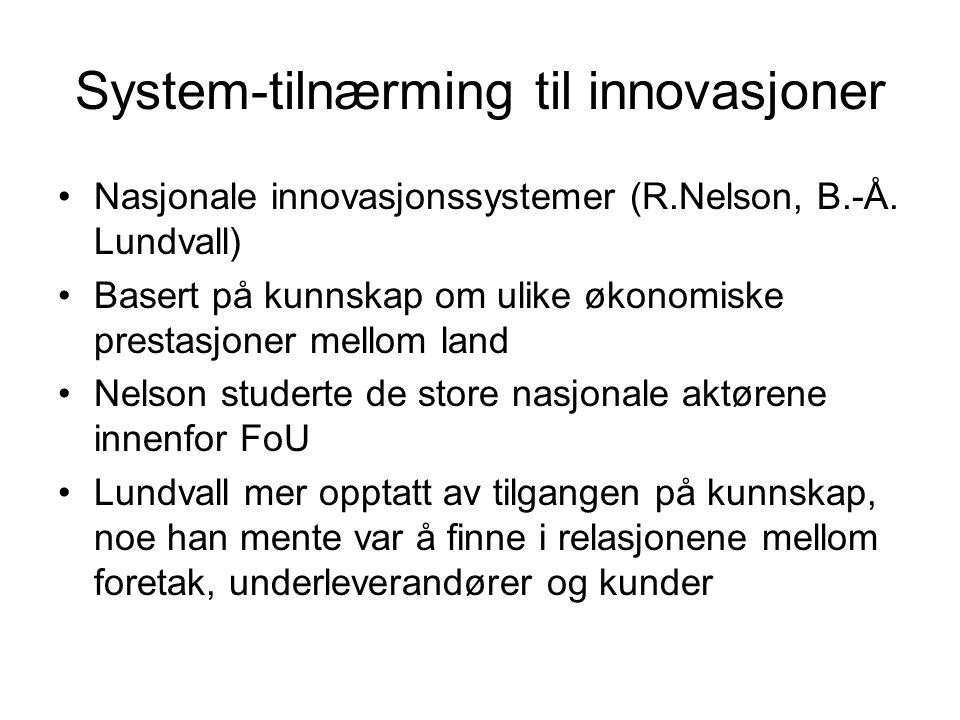 System-tilnærming til innovasjoner Nasjonale innovasjonssystemer (R.Nelson, B.-Å.