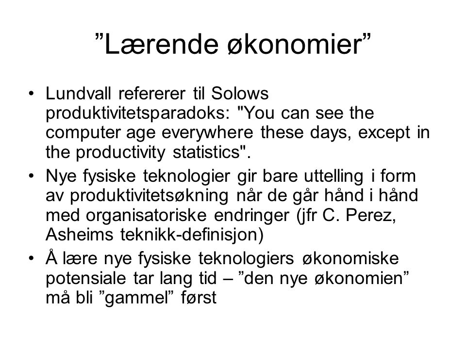 Lærende økonomier Lundvall refererer til Solows produktivitetsparadoks: You can see the computer age everywhere these days, except in the productivity statistics .
