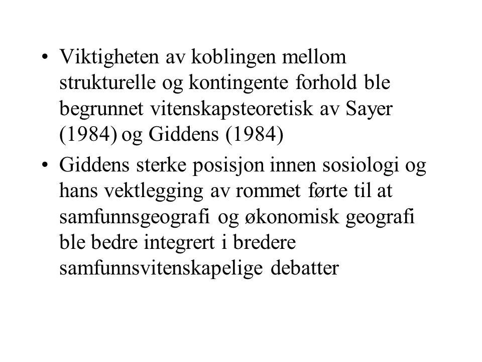 Viktigheten av koblingen mellom strukturelle og kontingente forhold ble begrunnet vitenskapsteoretisk av Sayer (1984) og Giddens (1984) Giddens sterke posisjon innen sosiologi og hans vektlegging av rommet førte til at samfunnsgeografi og økonomisk geografi ble bedre integrert i bredere samfunnsvitenskapelige debatter