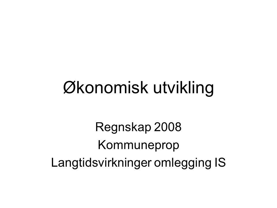 Økonomisk utvikling Regnskap 2008 Kommuneprop Langtidsvirkninger omlegging IS