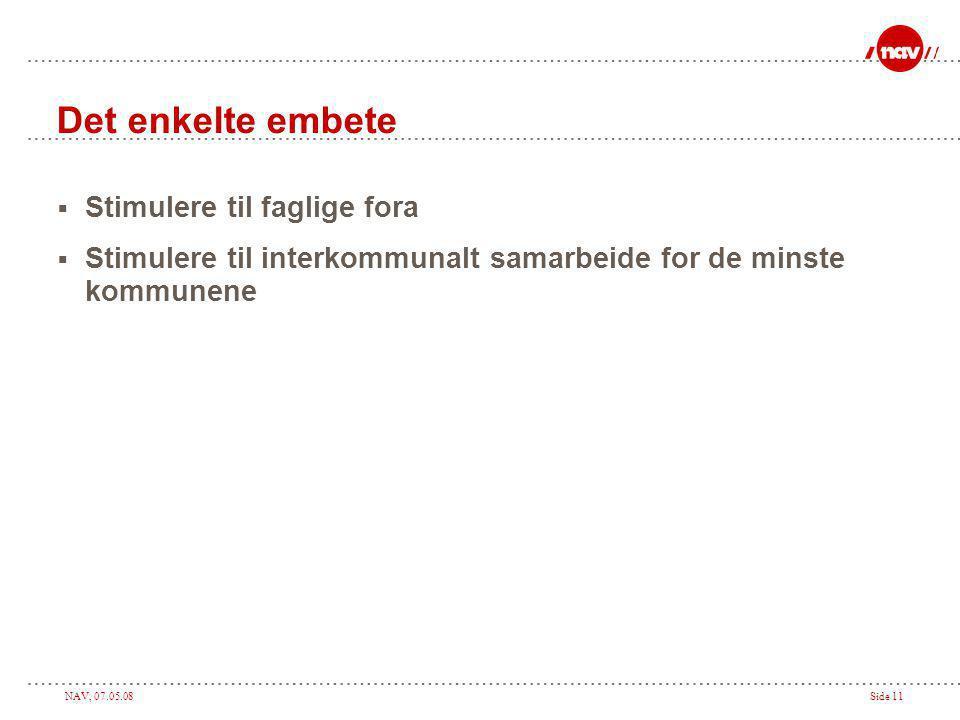 NAV, 07.05.08Side 11 Det enkelte embete  Stimulere til faglige fora  Stimulere til interkommunalt samarbeide for de minste kommunene